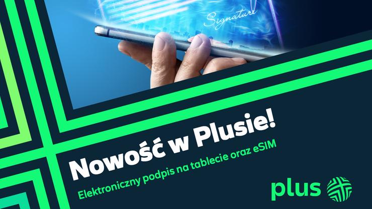 Podpis elektroniczny na tablecie oraz eSIM. Nowe udogodnienia dla klientów Plusa