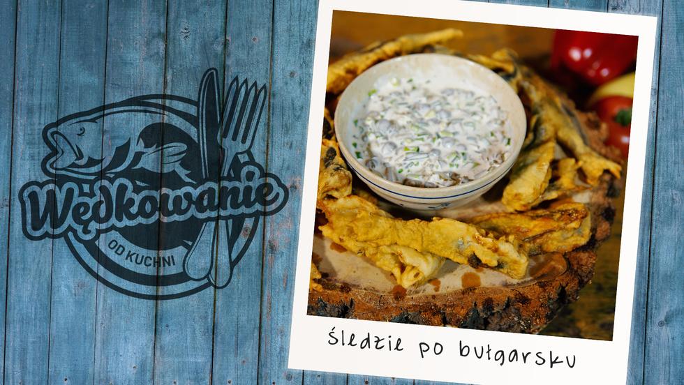 Wędkowanie od kuchni - Śledzie po bułgarsku
